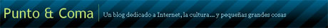 Punto y Coma - Dedicado a Internet, la cultura... y pequeñas grandes cosas