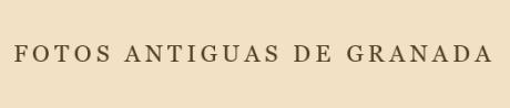 Fotos antigüas de Granada