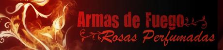 Armas de Fuegos y Rosas perfumadas