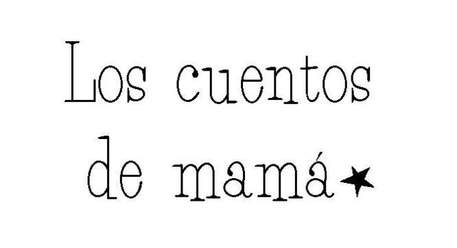 Los cuentos de mamá.
